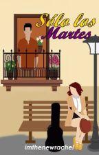 Sólo los Martes by ImTheNewRachel