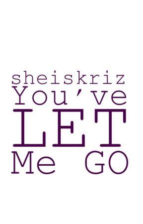 You've Let Me Go by sheiskriz