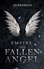 Empire: The Fallen Angel [ON HOLD] by queenrexx
