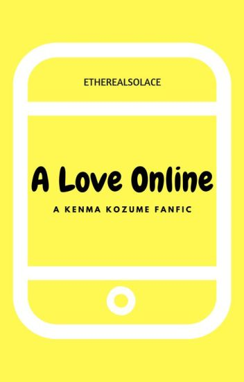 A Love Online [Kenma Kozume Fanfic] EDITING