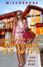 The Return of The Undercover Ex Wife (coming soon) by Dredge116