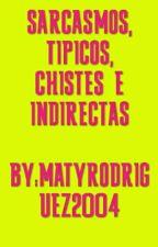 Tipicos , Chistes , Sarcasmos , e Indirectas by mariana_rwe