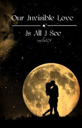 Our Invisible Love is all I see by smile024