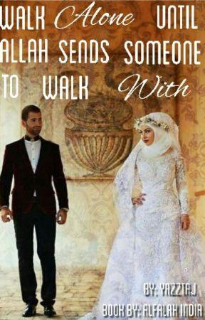 Walk Alone Until Allah Sends You Someone To Walk With by yazztaj