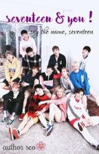 SEVENTEEN and You! (SEVENTEEN imagines) by cheolappa