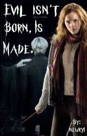 Evil isn't born, is made. [opravuje se]