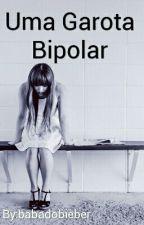 Uma Garota Bipolar by babadobieber