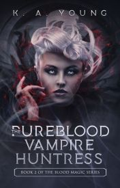 The Pure Blood Vampire Huntress |Book 2| {#Wattys2016}✔ by SerenityR0se