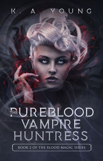 The Pure Blood Vampire Huntress | 18+ |Book 2|✔