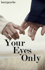 Your Eyes Only (Larry Stylinson) by larrypsyche