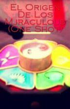 El Origen De Los Miraculous (One Shot) by MelyRamirez280