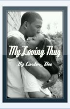 My Loving Thug (EDITING) by carter_dee