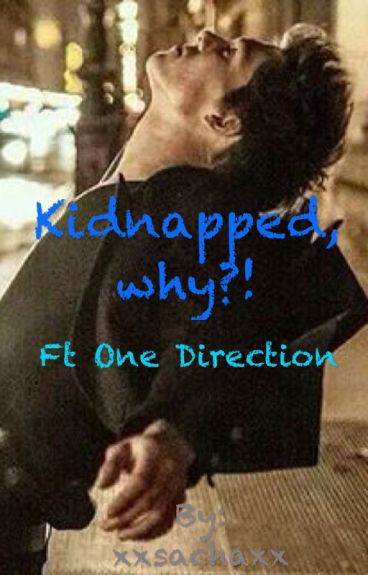 Kidnapped, why?! Feat One Direction