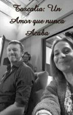 Toscalía: Un amor que nunca acaba!❤ by RedGirl-