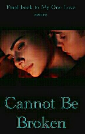 Cannot Be Broken (Final Book to My One Love) by BiebzBaby