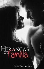 Heranças de Família (O Livro vai ficar completo até 19/12) by Paula-guimaraes