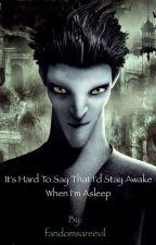 It's Hard To Say That I'd Stay Awake When I'm Asleep {pitch black x reader} by fandomsareevil