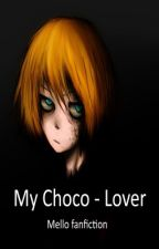 My Choco-Lover [Death Note Mello x Reader] by oAshyy