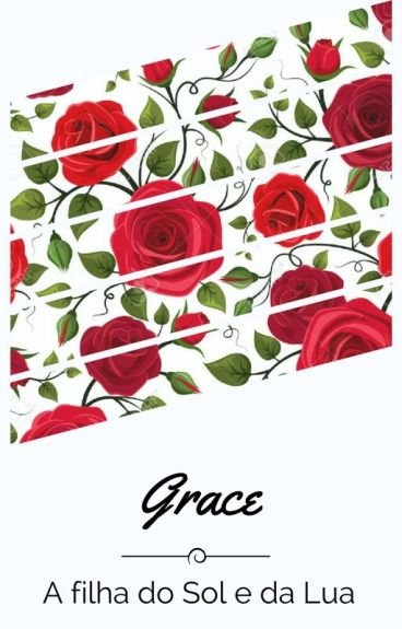 Grace - A filha do sol e da Lua. [LaurenG!p]