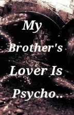 My Brother's Lover is Psycho  by akaritsuki11