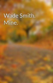 Wade Smith. Mine. by cameronyeaman