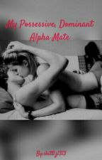 My Possessive, Dominant Alpha Mate by skittlz2017