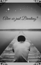 Alive or Just Breathing? by One_Thousand_Words
