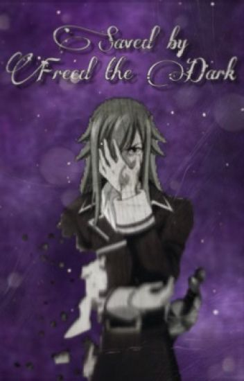 Saved by freed the dark (Freed X Reader)