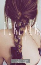 Forever (Book 1 of the FOREVER trilogy) by LifeInBlackLines