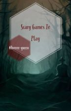 Scary Games to play by horror-queen