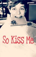 """So Kiss Me""   Louis Tomlinson one shot by julks22"