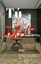 Tú Eres Mi Jefe!? by TeaWithMurderers