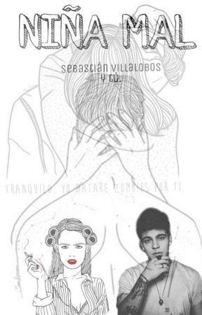 Niña Mal |Sebastian Villalobos y tu| by novela_mario_ruiz93