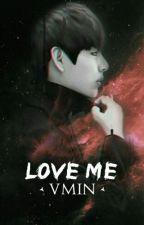 LOVE ME by KingTaehyung01