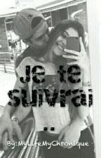 Je Te Suivrai.. by MyLifeMyChronique