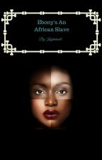 Ebony's An African Slave by kaytieheart5