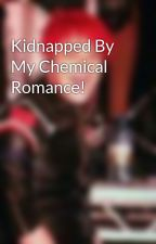 Kidnapped By My Chemical Romance! by annabaccus