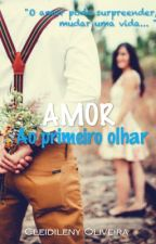 Amor ao primeiro olhar by CleidilenyOliveira