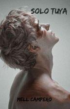 Solo tuya  [1] (BILOGIA) [TERMINADA]  by MellCampero