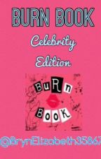 Burn Book: Celebrity Edition by BrynElizabeth35867