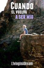 Cuando él vuelva a ser mio. by L1vingInADream
