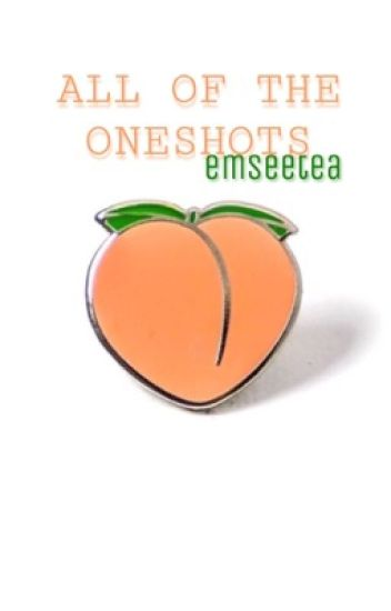 ALL THE ONESHOTS