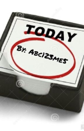 Today!!! by abc123me5