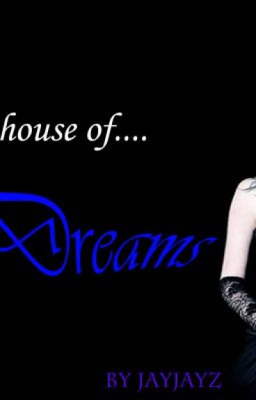 The House Dreams by XxLivexLifexLovedxX