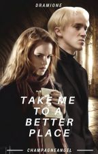 Take me to a better place. (Dramione) [Pausada] by _youreallmuggles_