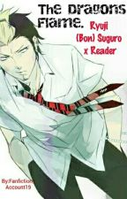 THE DRAGON FIRE'S FLAME. RYUJI X READER. by Fanfiction_Account19