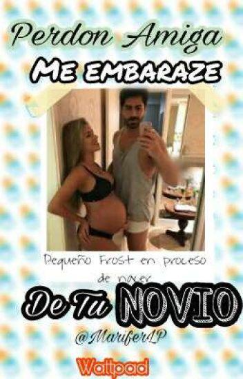 Perdon Amiga Me Embaraze De Tu Novio