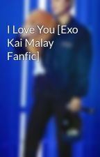 I Love You [Exo Kai Malay Fanfic] by missaa88