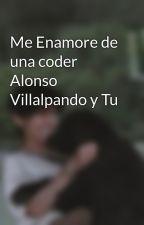Me Enamore de una coder Alonso Villalpando y Tu by SofiaCanela6