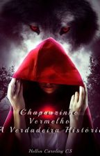 Chapeuzinho Vermelho - A verdadeira história by HellenCaroliny
